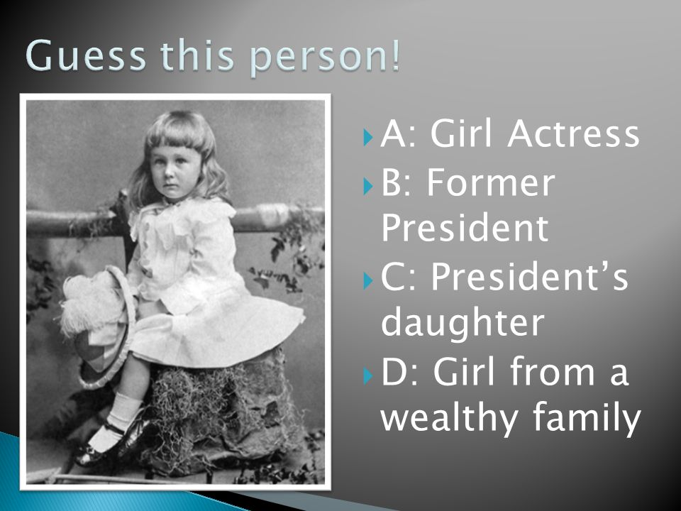 A: Girl Actress  B: Former President  C: President's daughter  D: Girl from a wealthy family