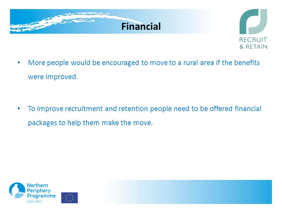 Financial More people would be encouraged to move to a rural area if the benefits were improved.