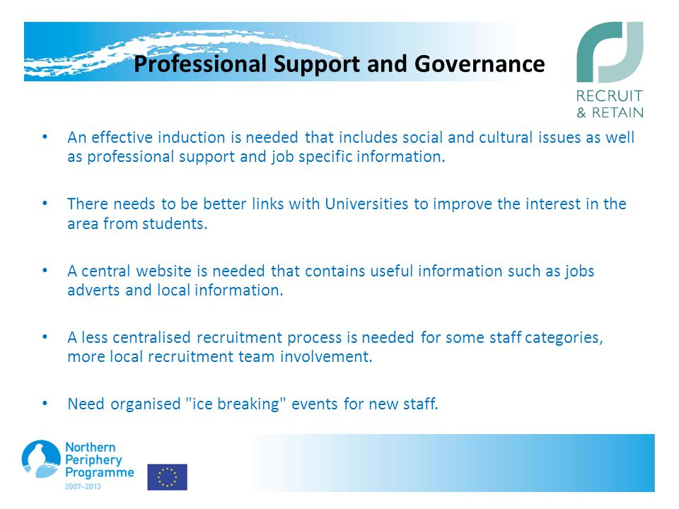 Professional Support and Governance An effective induction is needed that includes social and cultural issues as well as professional support and job specific information.