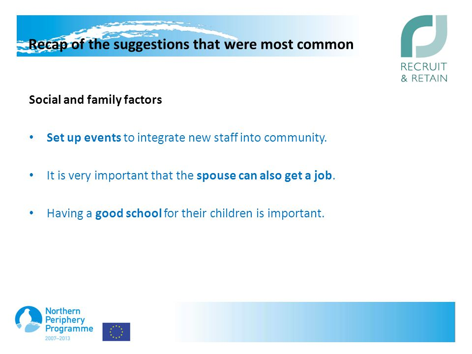 Recap of the suggestions that were most common Social and family factors Set up events to integrate new staff into community.