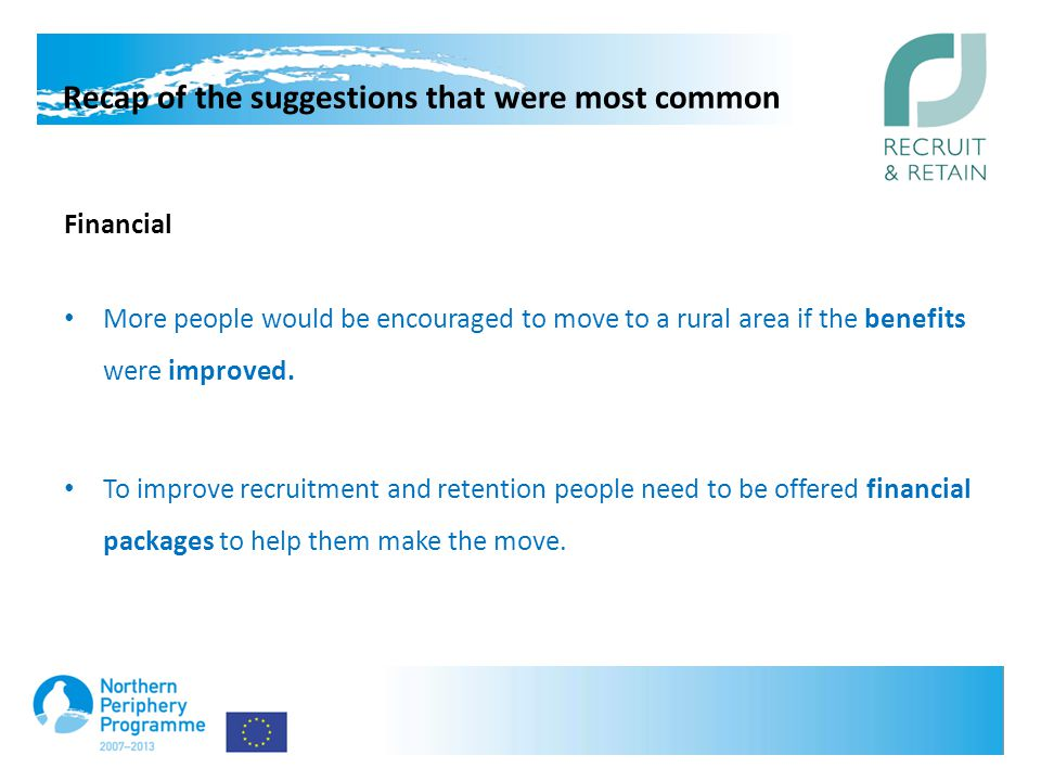 Recap of the suggestions that were most common Financial More people would be encouraged to move to a rural area if the benefits were improved.