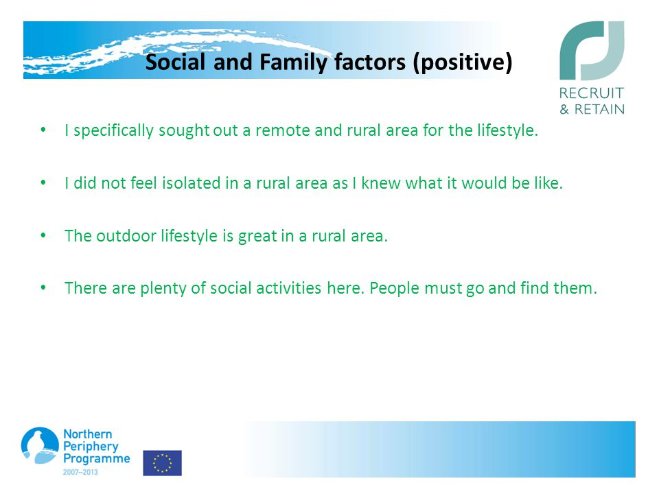 Social and Family factors (positive) I specifically sought out a remote and rural area for the lifestyle.