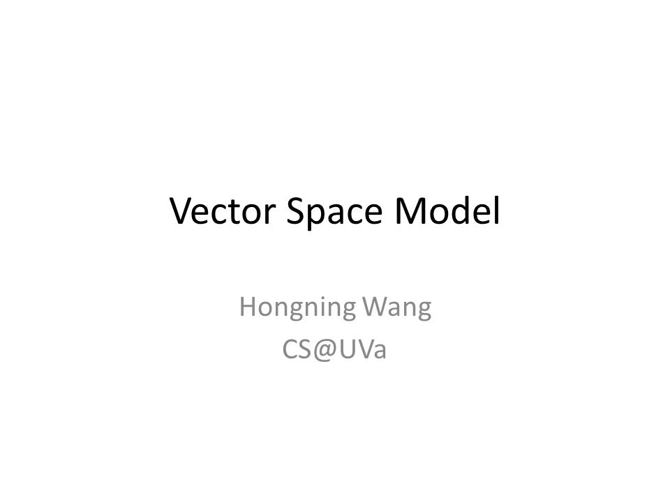 Vector Space Model Hongning Wang CS@UVa