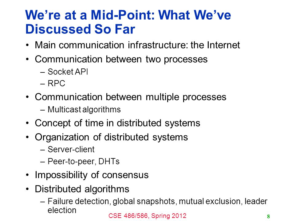 CSE 486/586, Spring 2012 We're at a Mid-Point: What We've Discussed So Far Main communication infrastructure: the Internet Communication between two p