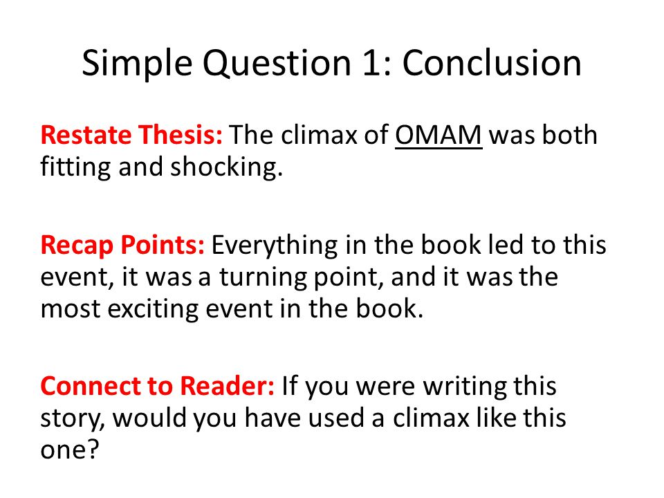 Simple Question 1: Conclusion Restate Thesis: The climax of OMAM was both fitting and shocking.
