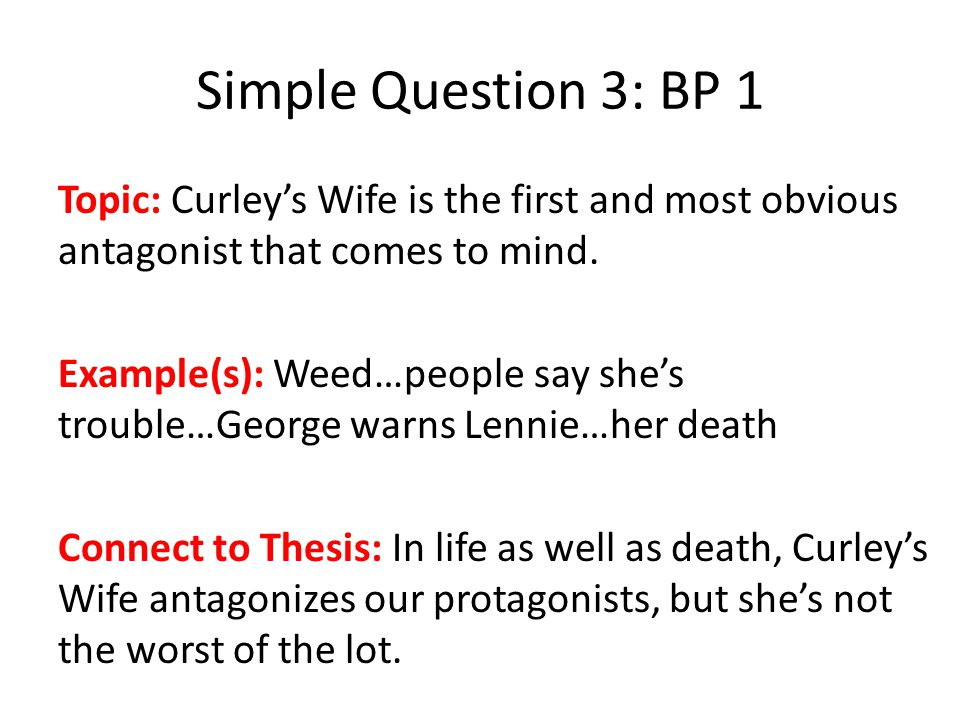 Simple Question 3: BP 1 Topic: Curley's Wife is the first and most obvious antagonist that comes to mind.