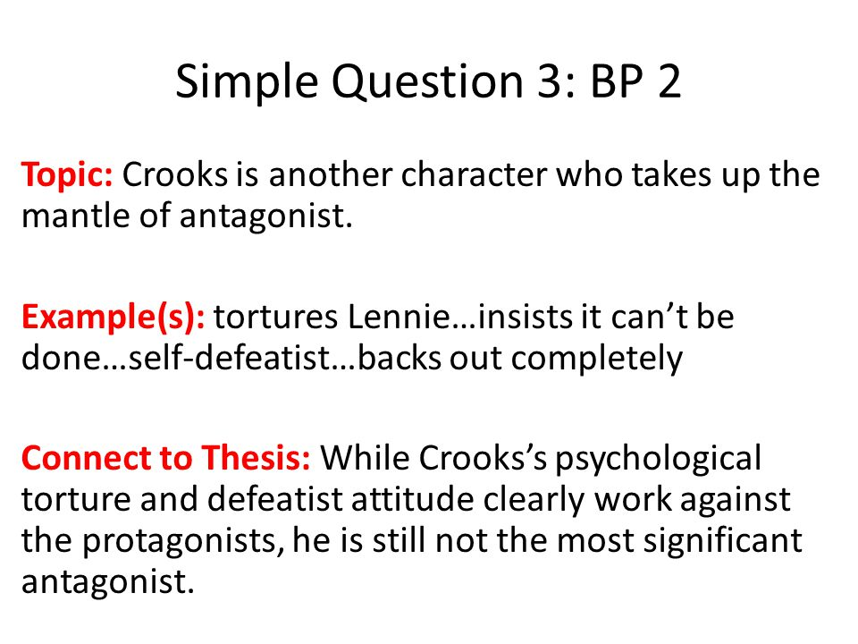 Simple Question 3: BP 2 Topic: Crooks is another character who takes up the mantle of antagonist.