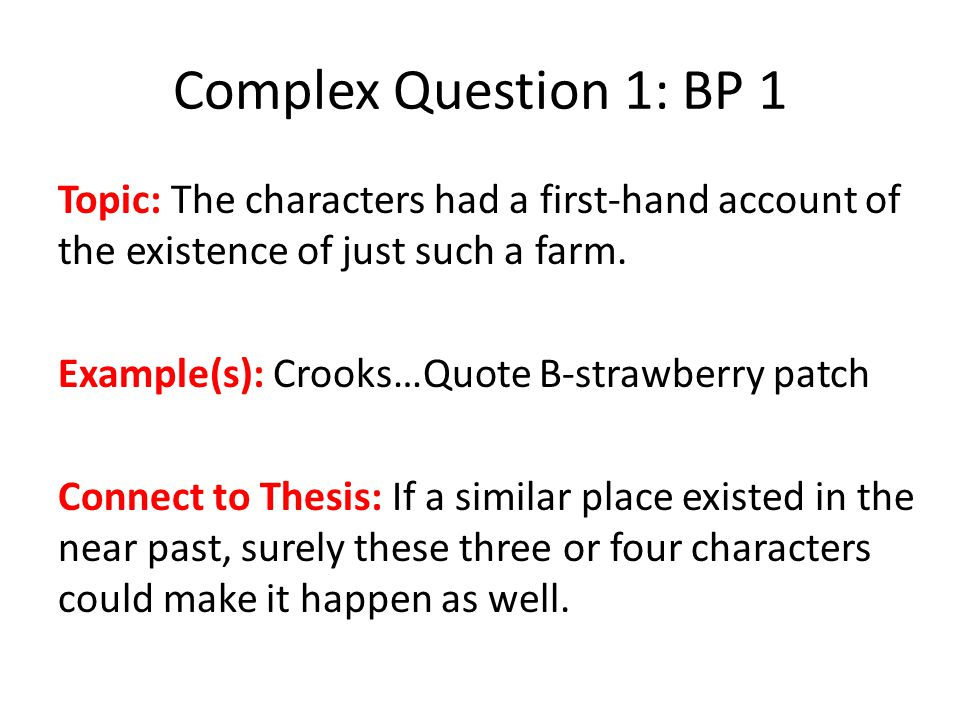 Complex Question 1: BP 1 Topic: The characters had a first-hand account of the existence of just such a farm.