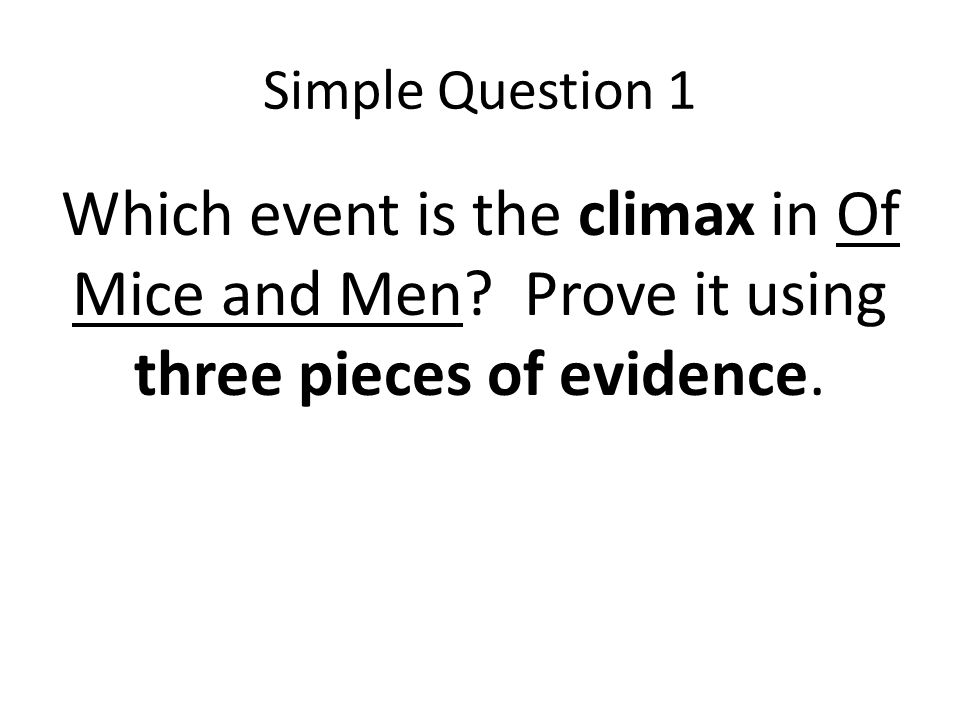 Simple Question 1 Which event is the climax in Of Mice and Men.