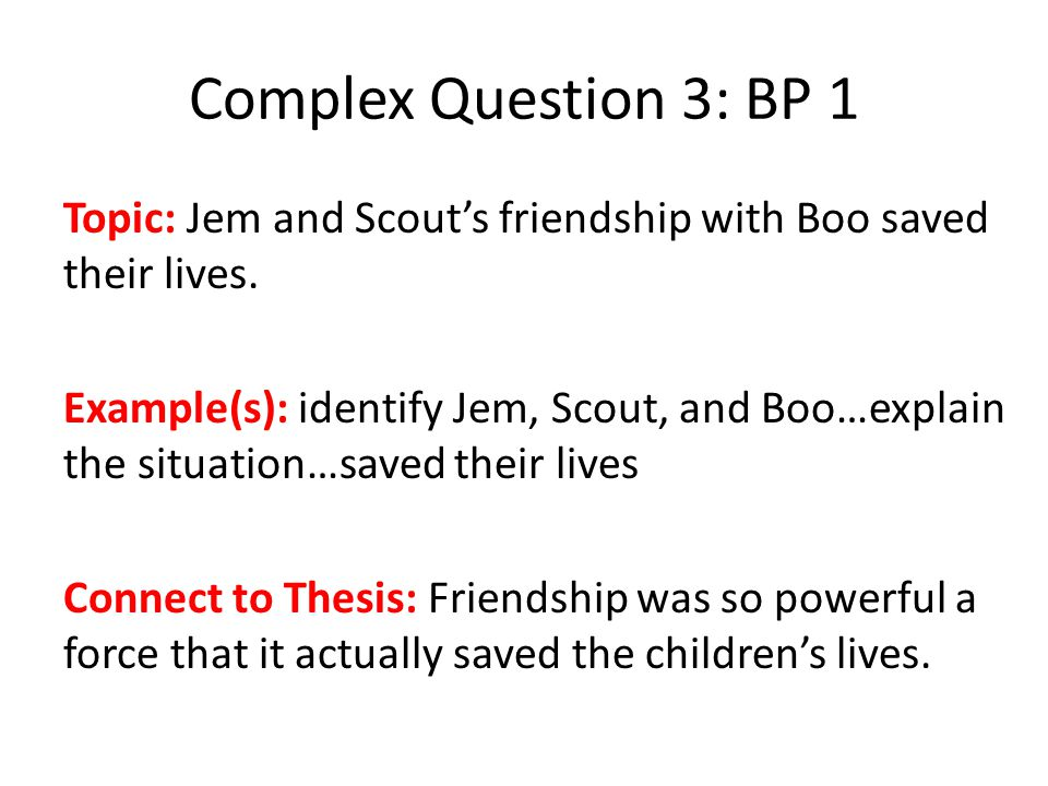 Complex Question 3: BP 1 Topic: Jem and Scout's friendship with Boo saved their lives.