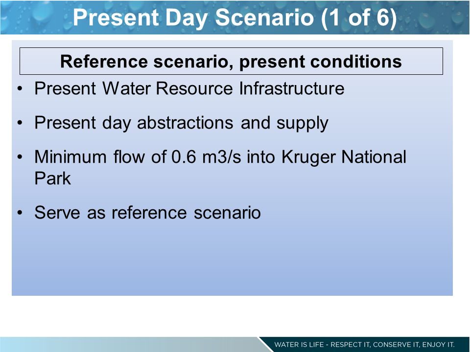 Present Day Scenario (1 of 6) Present Water Resource Infrastructure Present day abstractions and supply Minimum flow of 0.6 m3/s into Kruger National