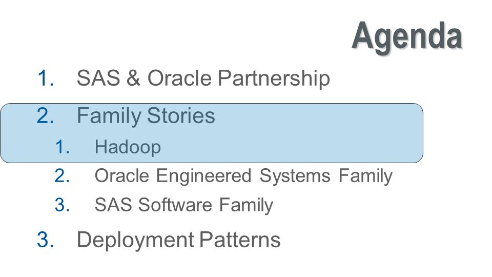 Copyright © 2014, SAS Institute Inc. All rights reserved. Agenda 1.SAS & Oracle Partnership 2.Family Stories 1.Hadoop 2.Oracle Engineered Systems Fami