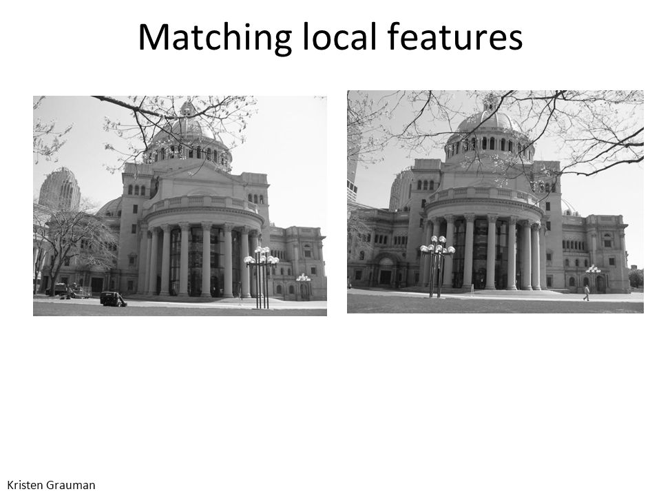 Matching local features Kristen Grauman