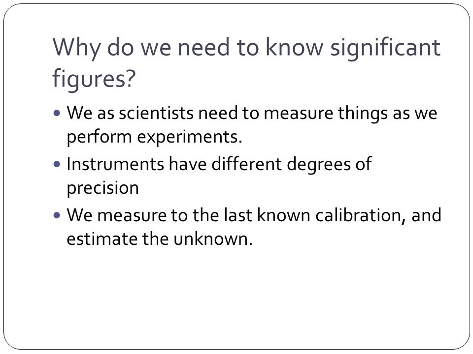 Why do we need to know significant figures.