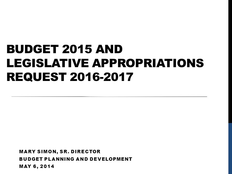 BUDGET 2015 AND LEGISLATIVE APPROPRIATIONS REQUEST 2016-2017 MARY SIMON, SR.