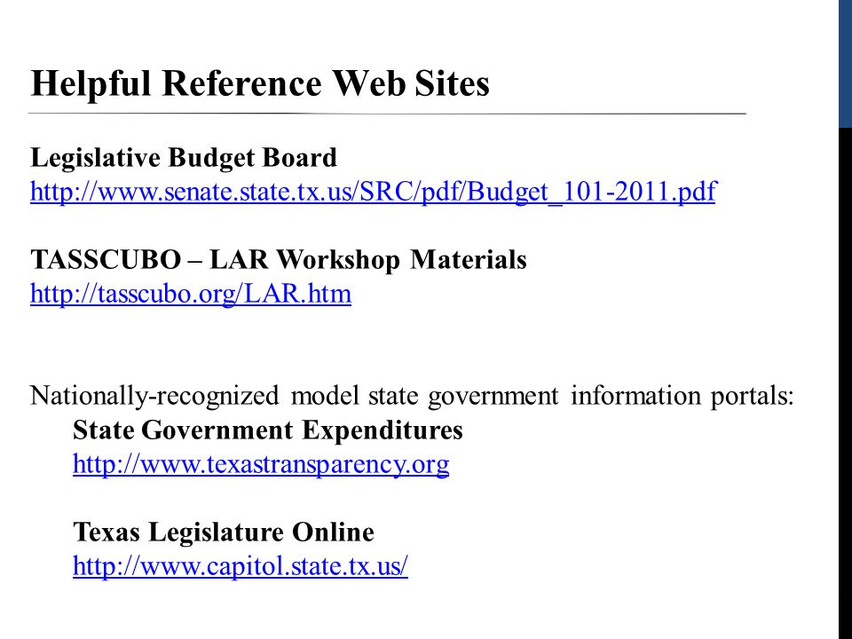 15 Helpful Reference Web Sites Legislative Budget Board http://www.senate.state.tx.us/SRC/pdf/Budget_101-2011.pdf http://www.senate.state.tx.us/SRC/pdf/Budget_101-2011.pdf TASSCUBO – LAR Workshop Materials http://tasscubo.org/LAR.htm Nationally-recognized model state government information portals: State Government Expenditures http://www.texastransparency.org http://www.texastransparency.org Texas Legislature Online http://www.capitol.state.tx.us/ http://www.capitol.state.tx.us/