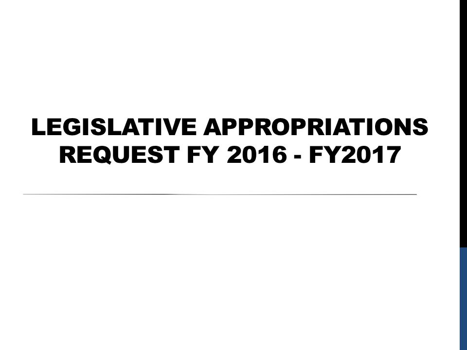 LEGISLATIVE APPROPRIATIONS REQUEST FY 2016 - FY2017