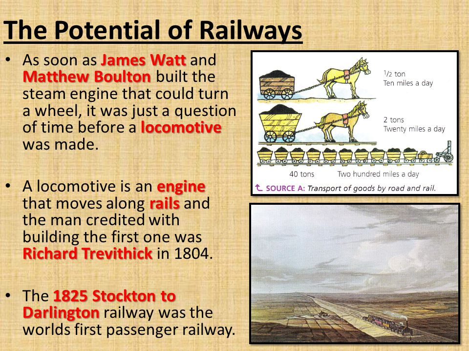 The Potential of Railways James Watt Matthew Boulton locomotive As soon as James Watt and Matthew Boulton built the steam engine that could turn a wheel, it was just a question of time before a locomotive was made.