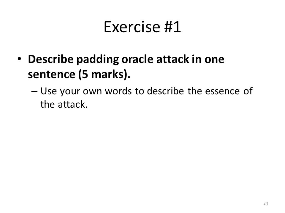 Exercise #1 Describe padding oracle attack in one sentence (5 marks).