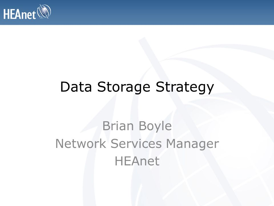 Data Storage Strategy Brian Boyle Network Services Manager HEAnet