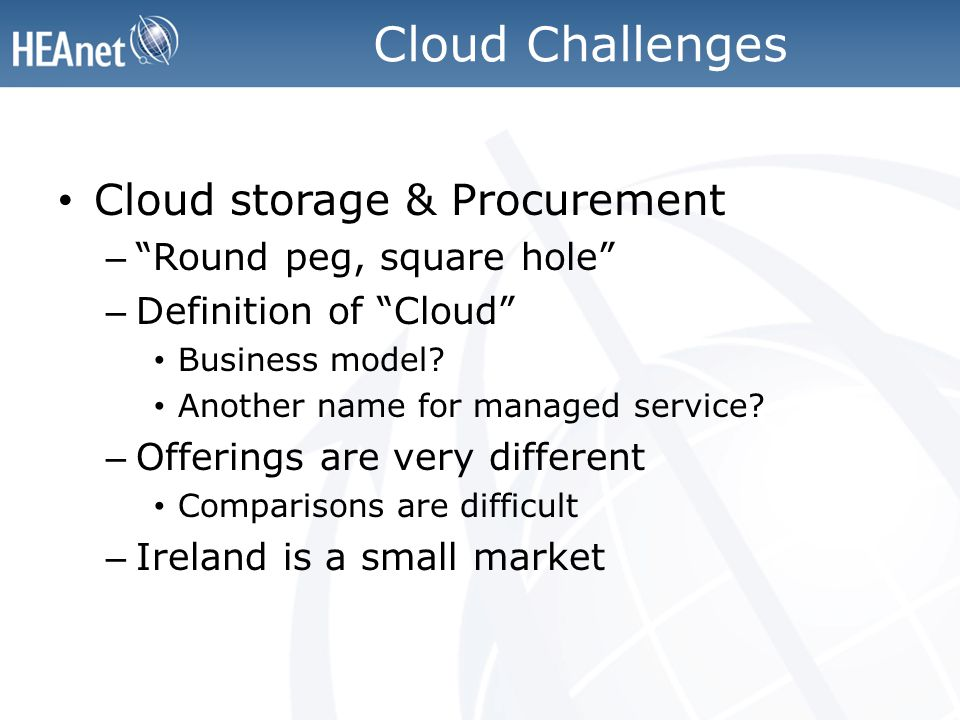 Cloud Challenges Cloud storage & Procurement – Round peg, square hole – Definition of Cloud Business model.