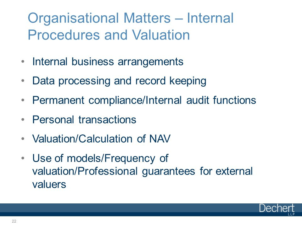 Organisational Matters – Internal Procedures and Valuation Internal business arrangements Data processing and record keeping Permanent compliance/Inte