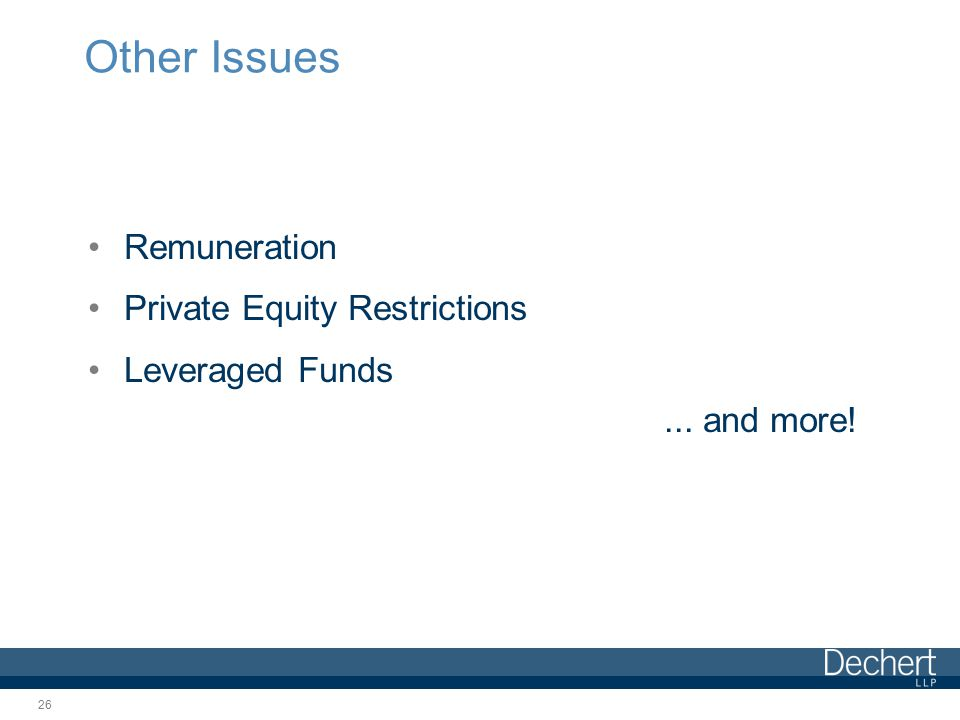 Other Issues Remuneration Private Equity Restrictions Leveraged Funds... and more! 26