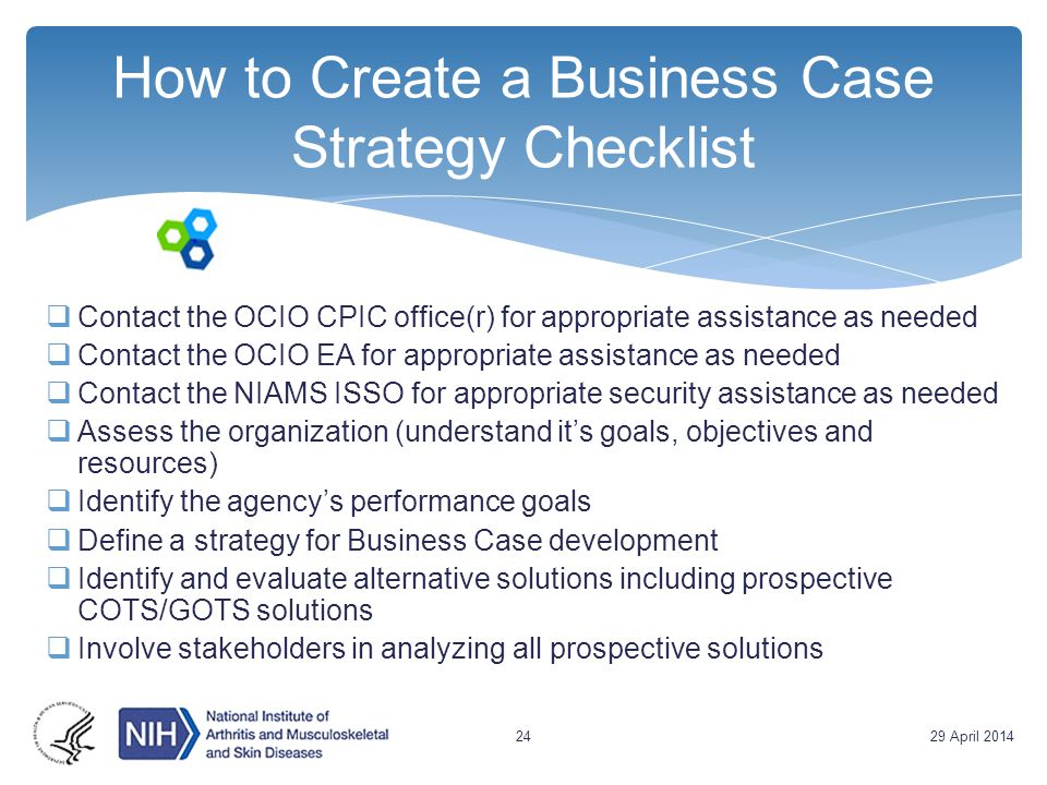 How to Create a Business Case Strategy Checklist  Contact the OCIO CPIC office(r) for appropriate assistance as needed  Contact the OCIO EA for appr