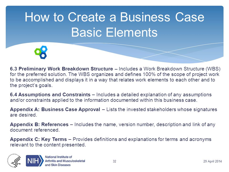 How to Create a Business Case Basic Elements 6.3 Preliminary Work Breakdown Structure – Includes a Work Breakdown Structure (WBS) for the preferred so