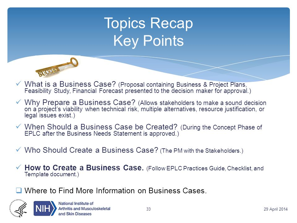 Topics Recap Key Points What is a Business Case? (Proposal containing Business & Project Plans, Feasibility Study, Financial Forecast presented to the