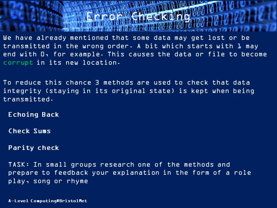 A-Level Computing#BristolMet Error Checking We have already mentioned that some data may get lost or be transmitted in the wrong order. A bit which st