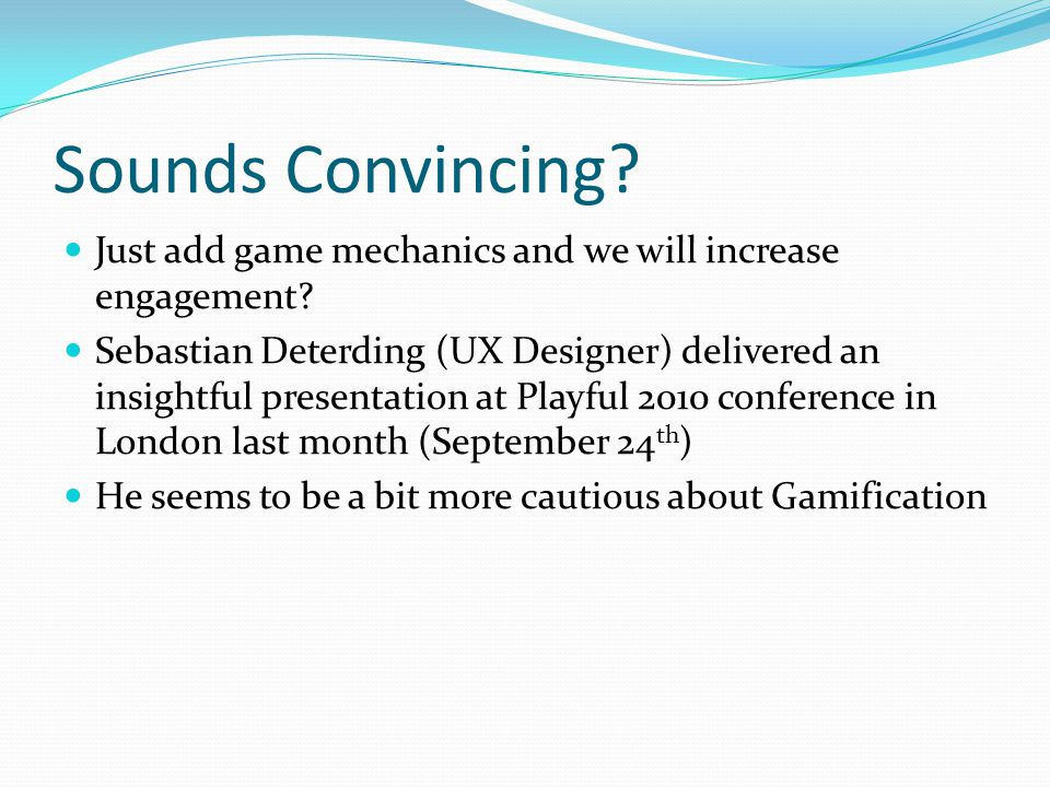 Sounds Convincing. Just add game mechanics and we will increase engagement.
