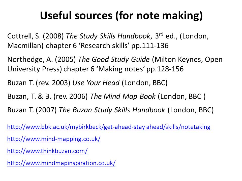 Useful sources (for note making) Cottrell, S. (2008) The Study Skills Handbook, 3 rd ed., (London, Macmillan) chapter 6 'Research skills' pp.111-136 N