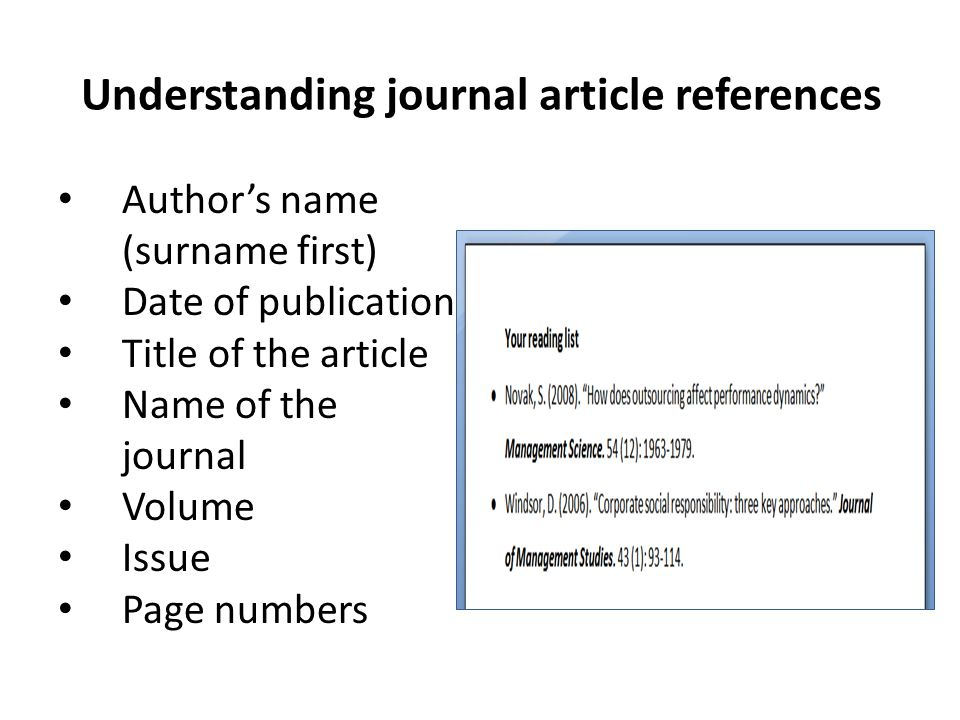 Understanding journal article references Author's name (surname first) Date of publication Title of the article Name of the journal Volume Issue Page