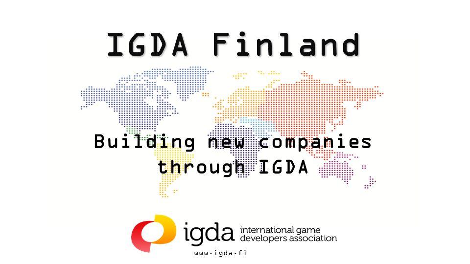 www.igda.fi IGDA Finland Building new companies through IGDA