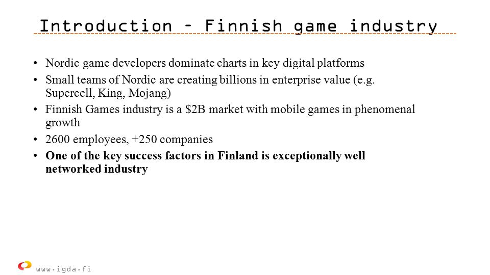 Introduction – Finnish game industry Nordic game developers dominate charts in key digital platforms Small teams of Nordic are creating billions in enterprise value (e.g.