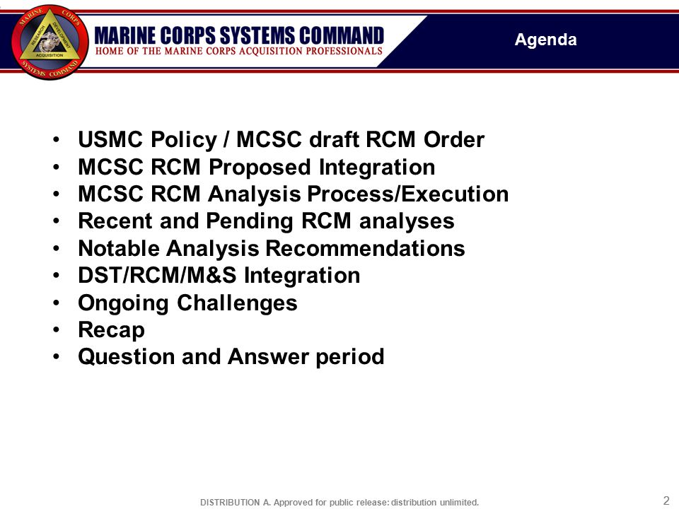 DISTRIBUTION A. Approved for public release: distribution unlimited. 22 Agenda USMC Policy / MCSC draft RCM Order MCSC RCM Proposed Integration MCSC R