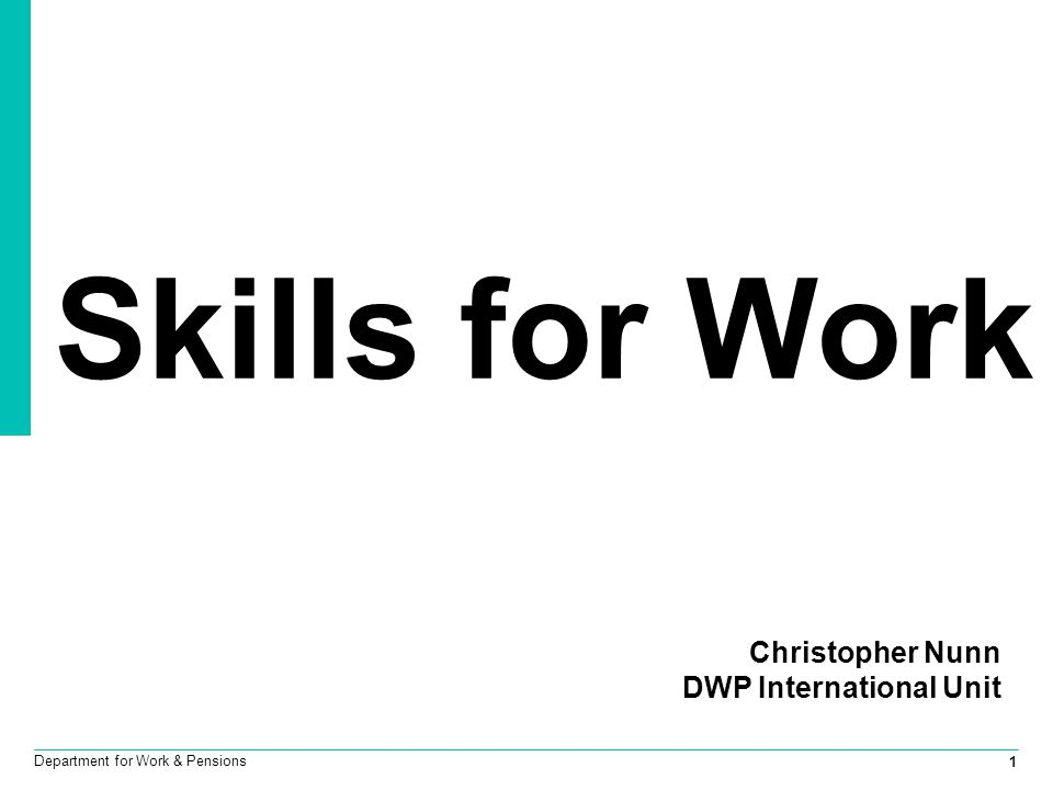 1 Department for Work & Pensions Skills for Work Christopher Nunn DWP International Unit