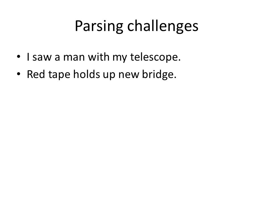 Parsing challenges I saw a man with my telescope. Red tape holds up new bridge.