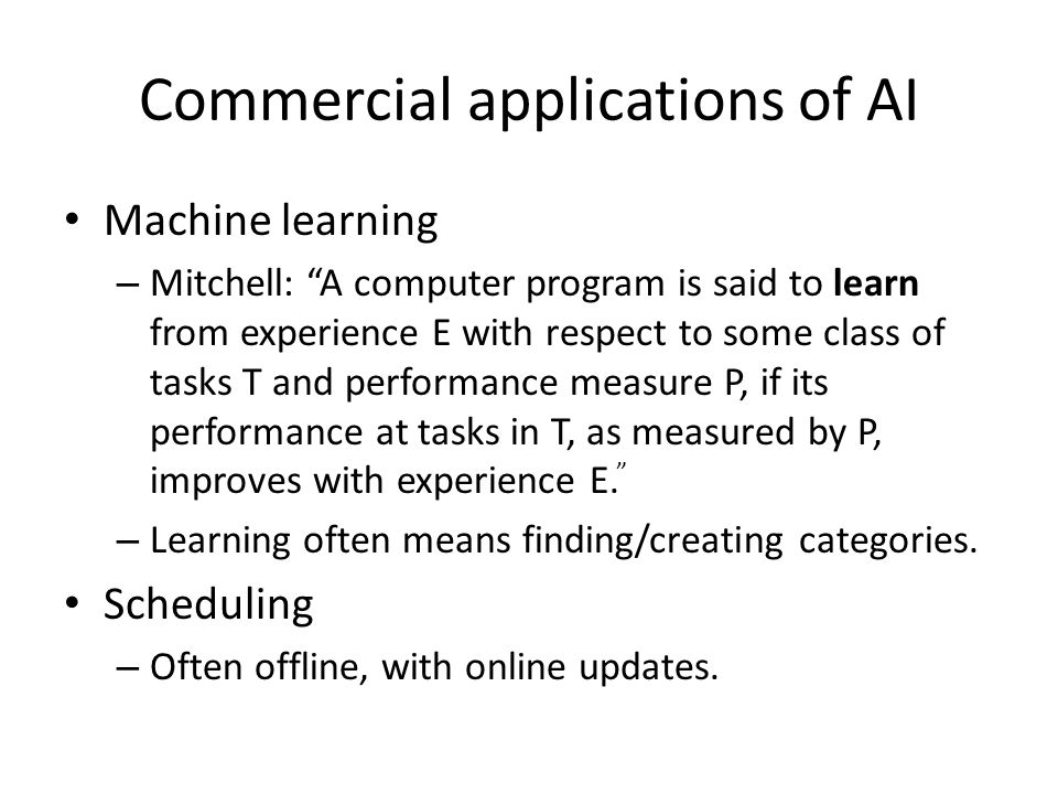 """Commercial applications of AI Machine learning – Mitchell: """"A computer program is said to learn from experience E with respect to some class of tasks"""