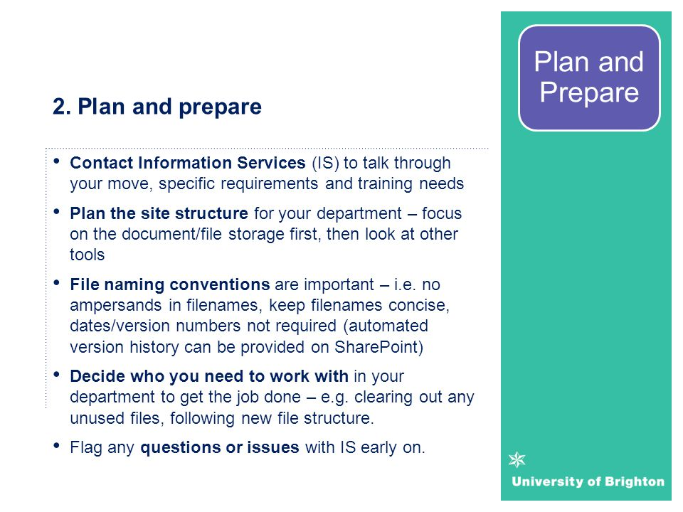 2. Plan and prepare Contact Information Services (IS) to talk through your move, specific requirements and training needs Plan the site structure for