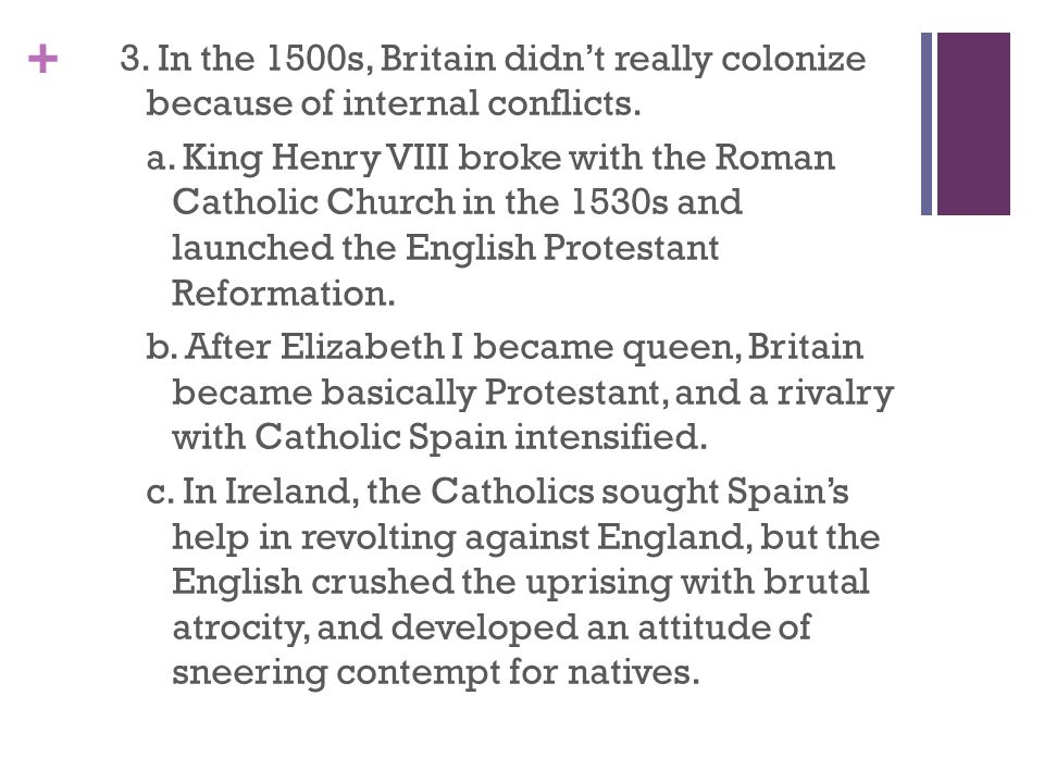 + 3.In the 1500s, Britain didn't really colonize because of internal conflicts.