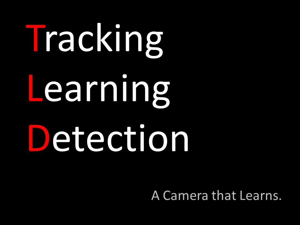Tracking Learning Detection A Camera that Learns.