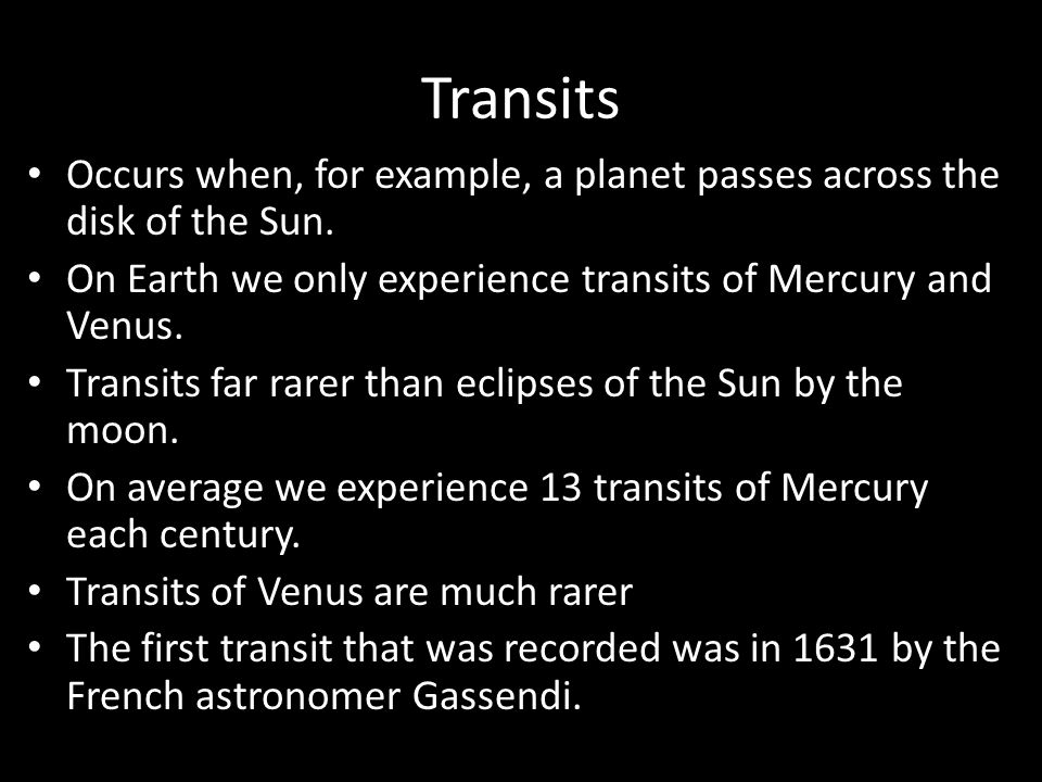 Transits Occurs when, for example, a planet passes across the disk of the Sun.