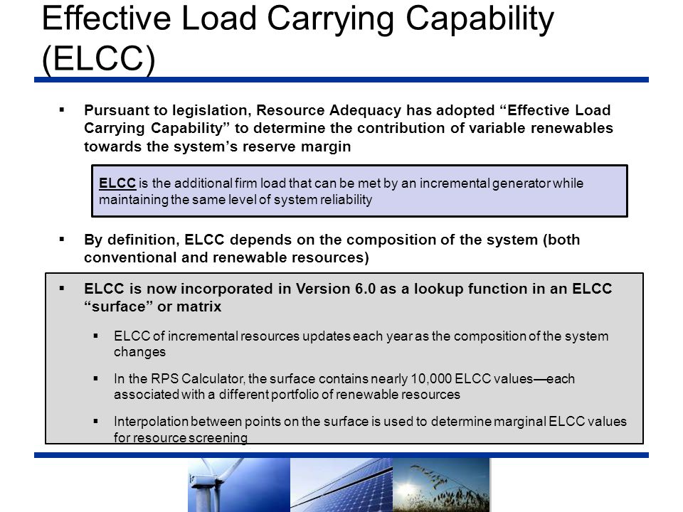 """Effective Load Carrying Capability (ELCC)  Pursuant to legislation, Resource Adequacy has adopted """"Effective Load Carrying Capability"""" to determine t"""