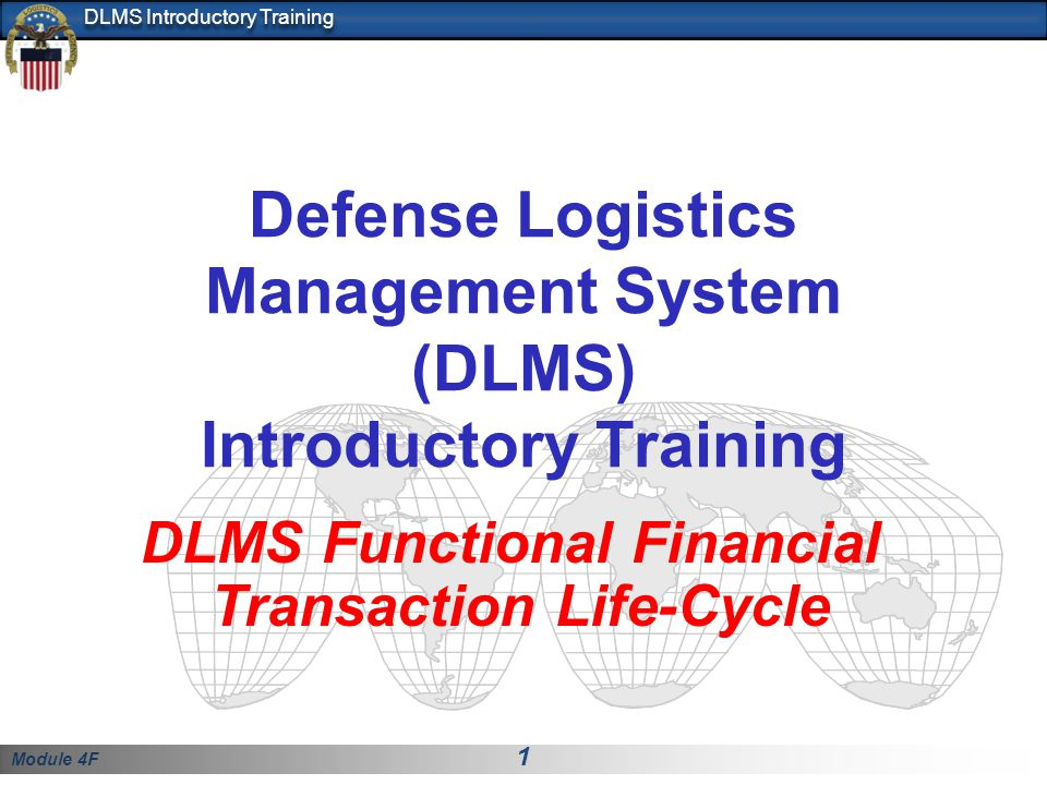 Module 4F 1 DLMS Introductory Training Defense Logistics Management System (DLMS) Introductory Training DLMS Functional Financial Transaction Life-Cyc