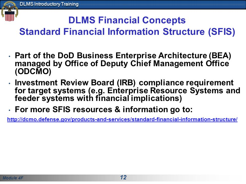 Module 4F 12 DLMS Introductory Training DLMS Financial Concepts Standard Financial Information Structure (SFIS) Part of the DoD Business Enterprise Ar