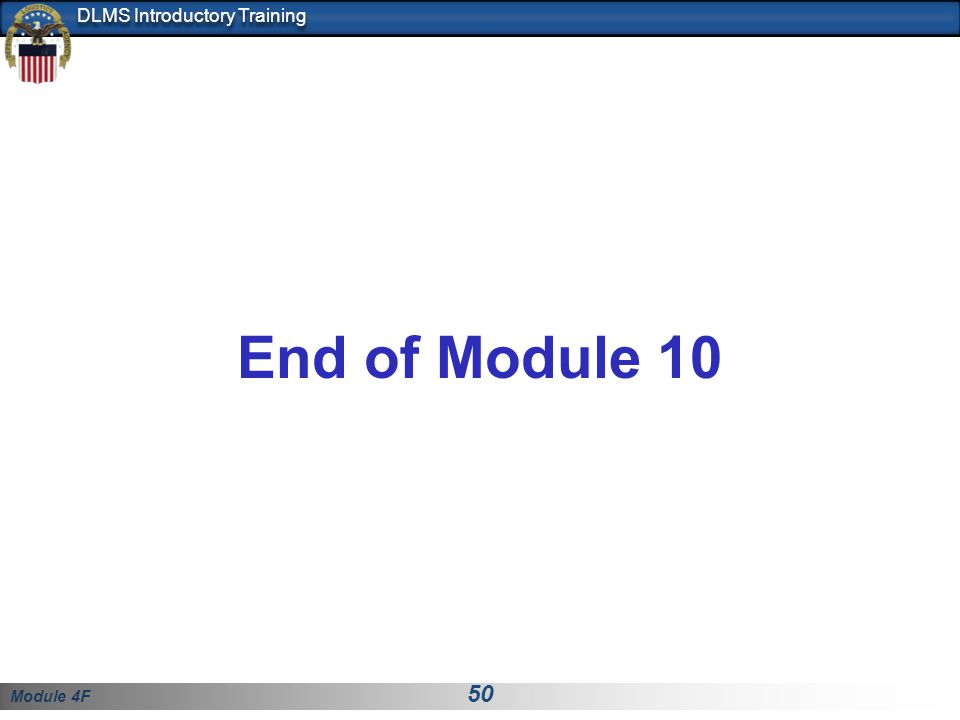 Module 4F 50 DLMS Introductory Training End of Module 10