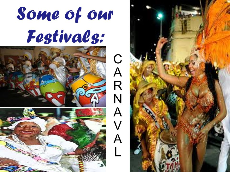 Some of our Festivals: C A R N A V A L