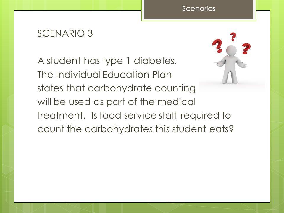 SCENARIO 3 A student has type 1 diabetes.